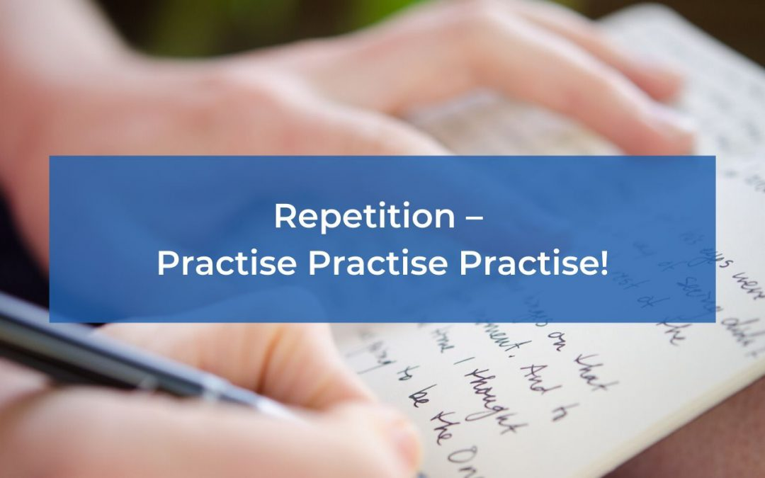Repetition – Practise Practise Practise!